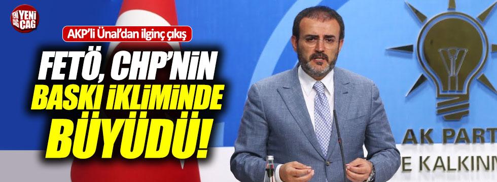 """Ünal'dan ilginç CHP çıkışı: """"FETÖ sizin ikliminizde büyüdü"""""""