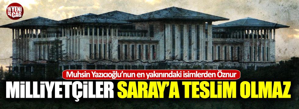 """Öznur: """"Milliyetçiler Saray'a teslim olmaz"""""""