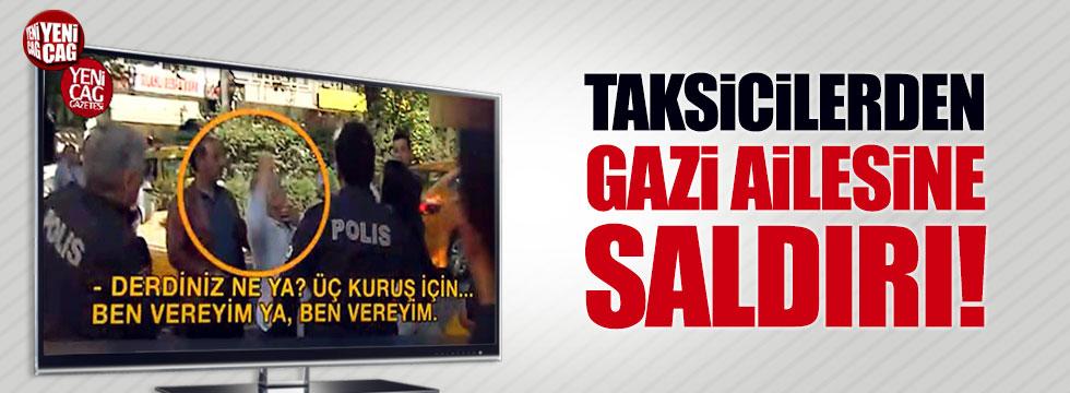 Ankara'nın göbeğinde taksiciler, gazi ailesine saldırdı!