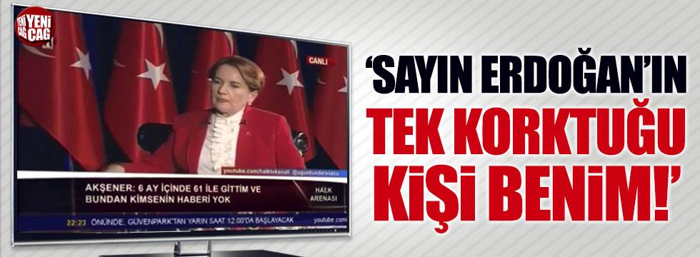 Meral Akşener: Sayın Erdoğan'ın tek korktuğu kişi benim