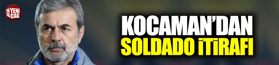 Kocaman'dan Soldado itirafı