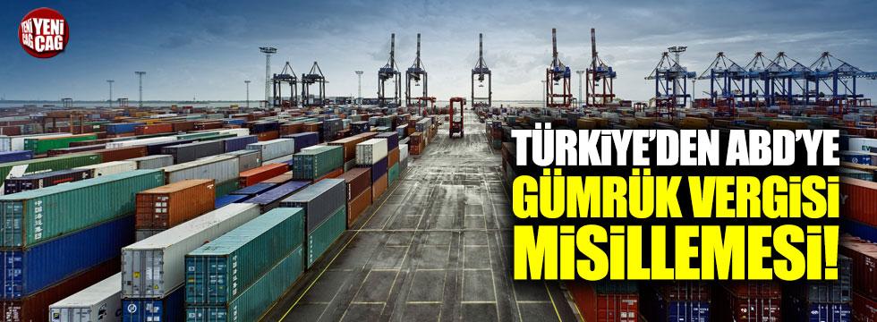 Türkiye'den ABD'ye gümrük vergisi misillemesi