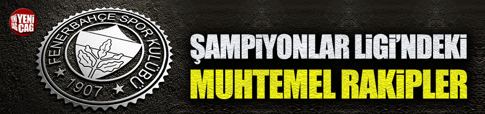 Fenerbahçe'nin Şampiyonlar Ligi'ndeki muhtemel rakipleri