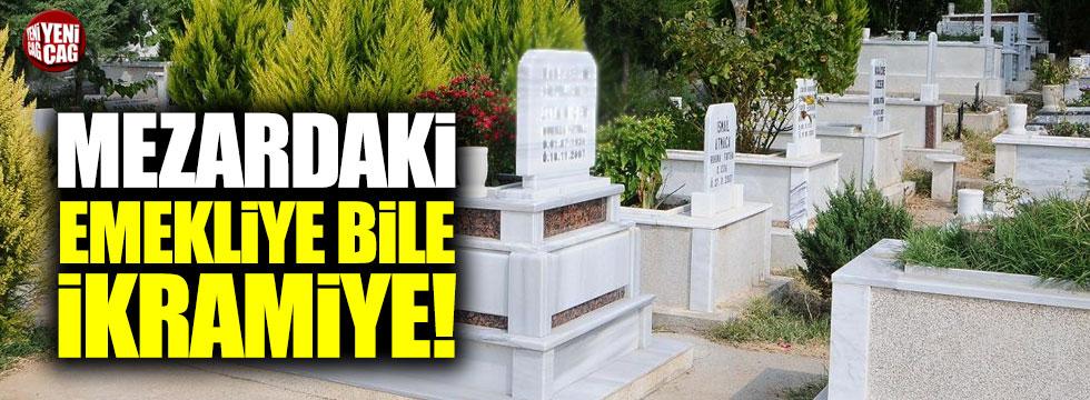Mezarlıktaki emekliye bile ikramiye!