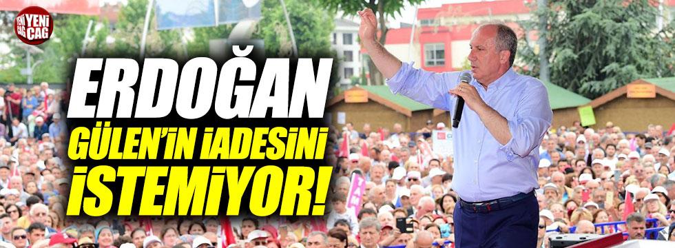 """İnce: """"Erdoğan Gülen'in iadesini istemiyor"""""""