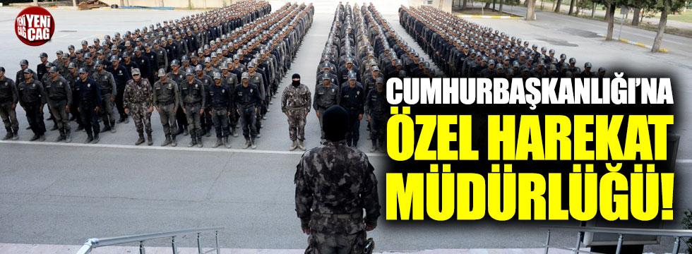 Cumhurbaşkanlığı'na Özel Harekat Müdürlüğü!