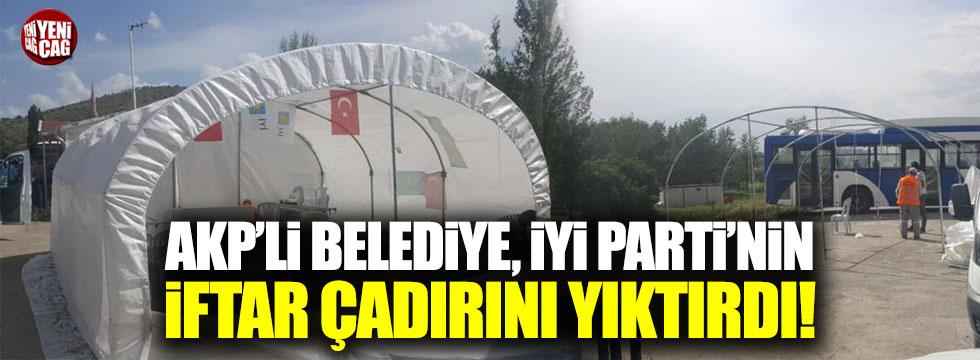 AKP'li Belediye, İYİ Parti'nin iftar çadırını yıktırdı