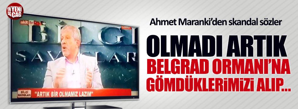 """Ahmet Maranki: """"Belgrad Ormanı'na gömdüklerimizi alıp, sokağa çıkacağız artık"""""""