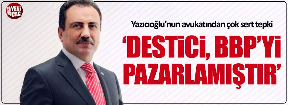 """Muhsin Yazıcıoğlu'nun avukatı: """"Destici BBP'yi pazarlamıştır"""""""