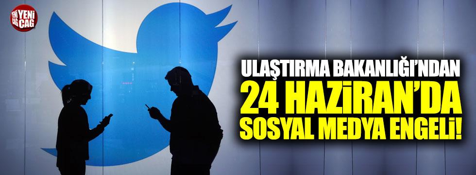Ulaştırma Bakanlığı'ndan 24 Haziran'da sosyal medya engeli