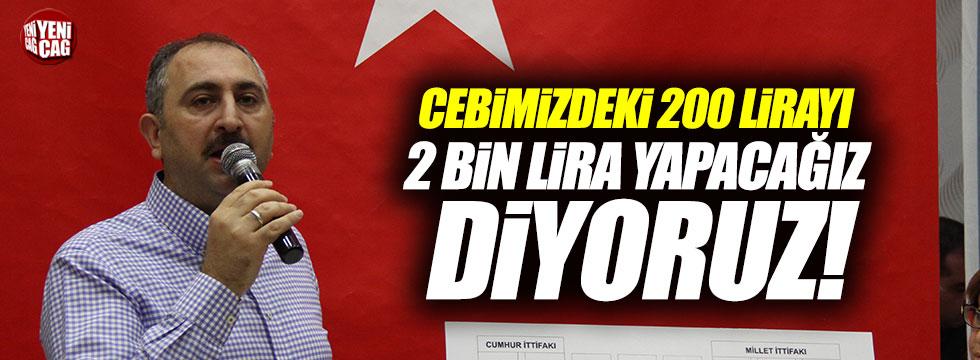 """Adalet Bakanı: """"Cebimizdeki 200 lirayı 2 bin lira yapacağız diyoruz"""""""