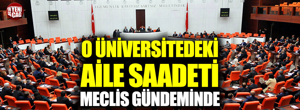 Sivas Cumhuriyet Üniversitesi'ndeki aile saadeti Meclis gündeminde