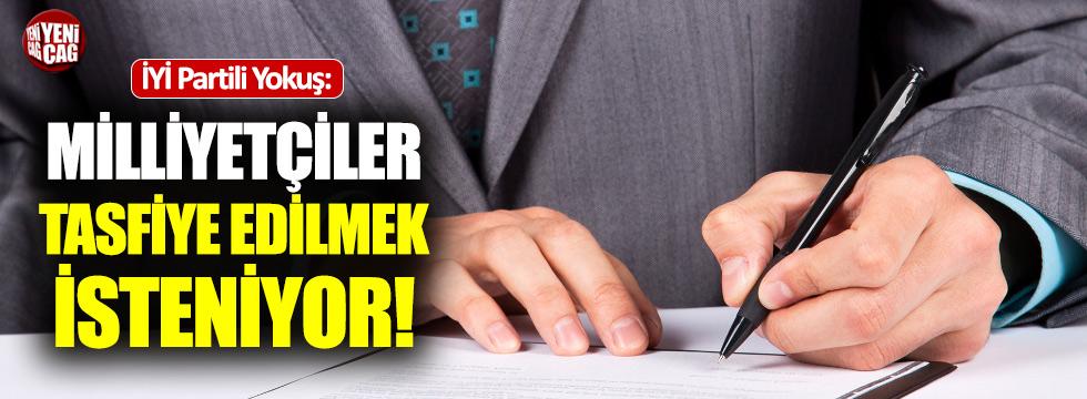"""İYİ Partili Yokuş: """"Milliyetçiler tasfiye  edilmek isteniyor"""""""