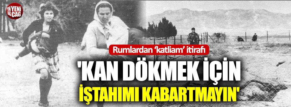 Rumlar'dan 'Türklere karşı katliam' itirafı
