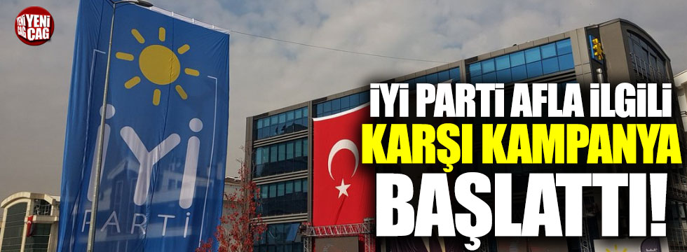 İYİ Parti'den afla ilgili karşı kampanya