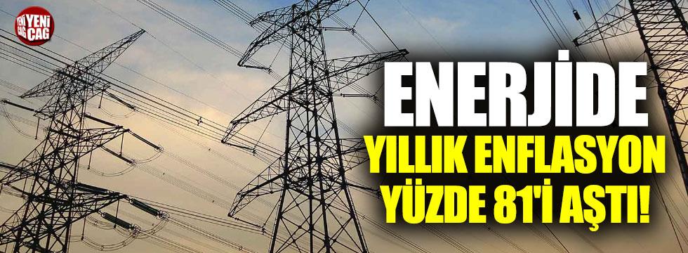 Enerji grubunda yıllık enflasyon % 81'i aştı