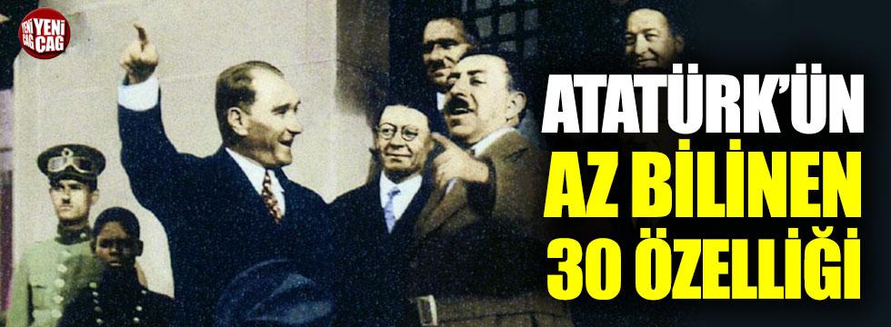 Ulu önderimiz Atatürk'ün bilinmeyen 30 özelliği