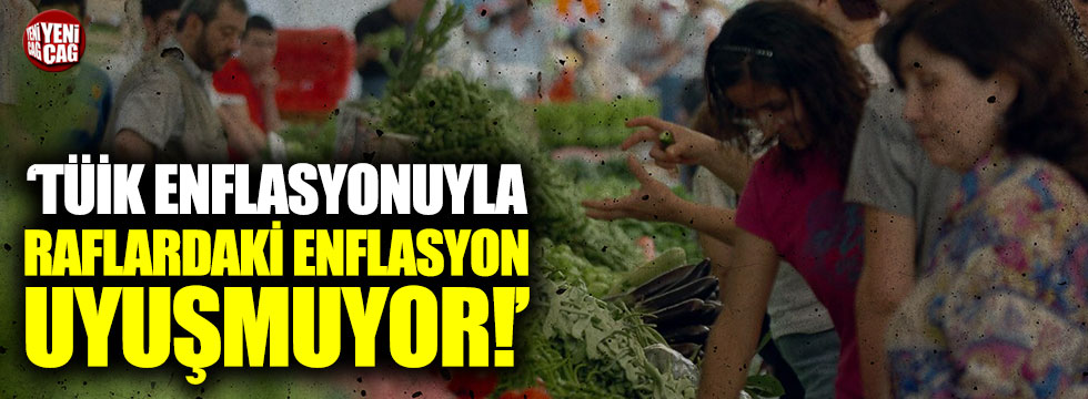 """""""TÜİK'in enflasyonuyla raflardaki enflasyon uyuşmuyor"""""""