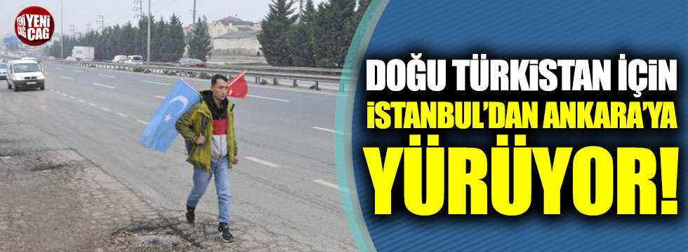 Doğu Türkistan için İstanbul'dan Ankara'ya yürüyor!
