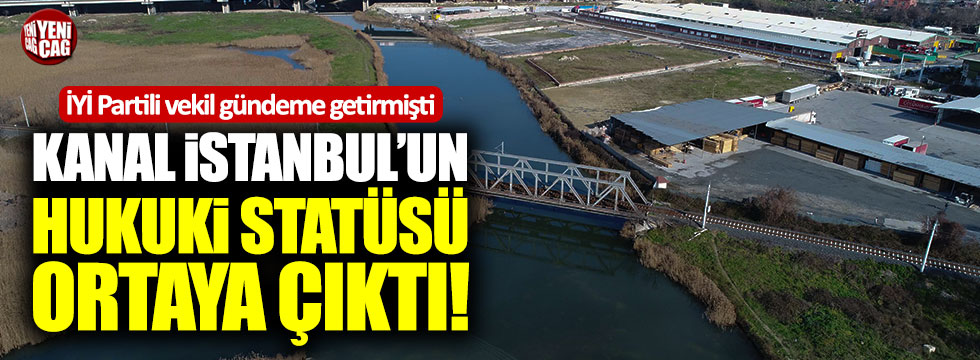 Kanal İstanbul'un hukuki statüsü ortaya çıktı!