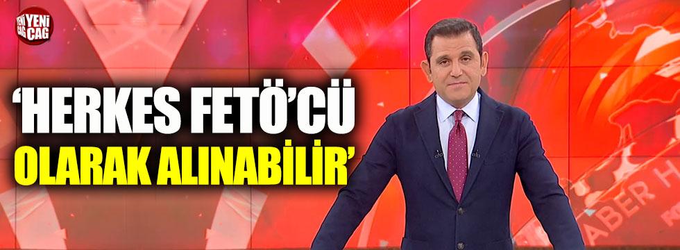 Fatih Portakal: Herkes FETÖ'cü olarak alınabilir