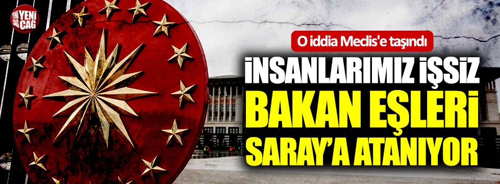 Bakan eşinin Saray'a atandığı iddiası Meclis'e taşındı!