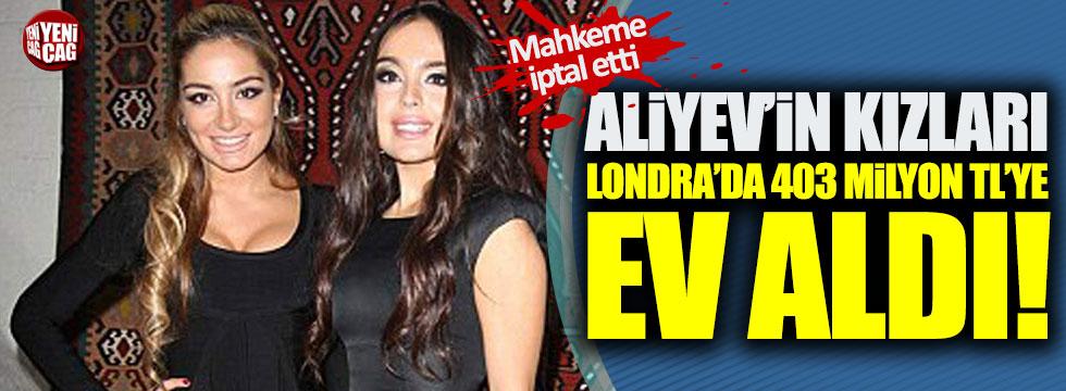 Aliyev'in kızları Londra'da 403 milyon TL'ye ev aldı