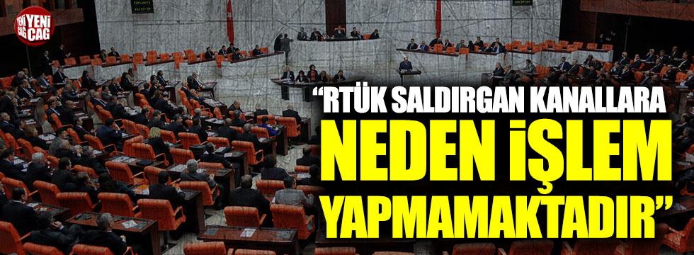 "CHP'li İlgezdi: ""RTÜK saldırgan kanallara neden işlem yapmamaktadır"""
