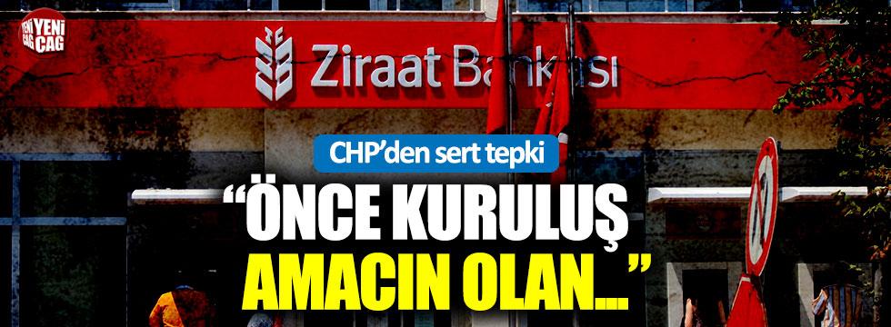 CHP'den Ziraat Bankasına tepki!