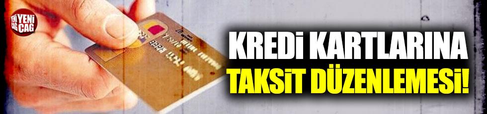 Kredi kartlarına taksit düzenlemesi!