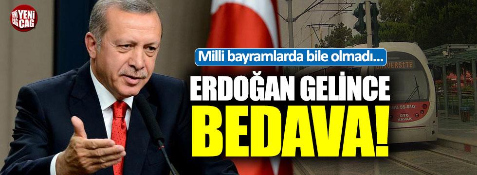 Milli bayramlarda bile olmadı: Erdoğan gelince bedava!