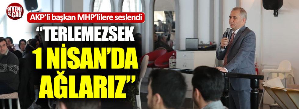 "AKP'li başkan MHP'lilere seslendi: ""1 Nisan'da ağlarız"""