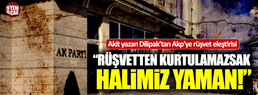 Akit yazarı Dilipak'tan Akp'ye rüşvet eleştirisi