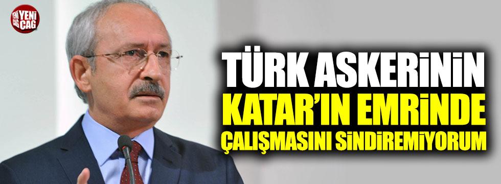 """Kılıçdaroğlu: """"Türk askerinin Katar'ın emrinde çalışmasını sindiremiyorum"""""""