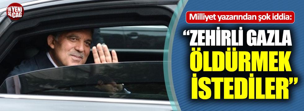 """""""Abdullah Gül'ü zehirli gazla öldürmek istediler"""""""