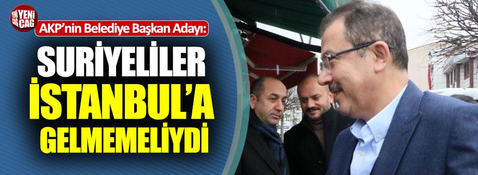 """AKP'li başkan adayı: """"Suriyeliler İstanbul'a gelmemeliydi"""""""