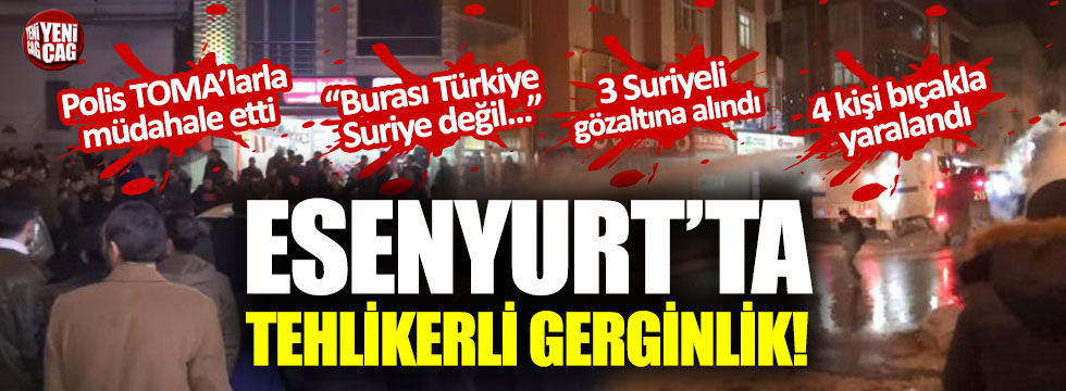 Esenyurt'ta Suriyeliler ile Türk vatandaşlar arasında tehlikeli gerginlik