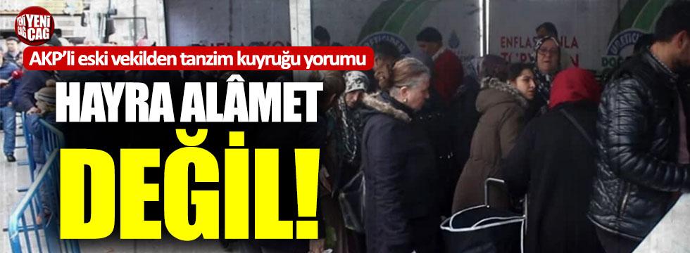 AKP'li eski vekilden tanzim kuyruğu yorumu