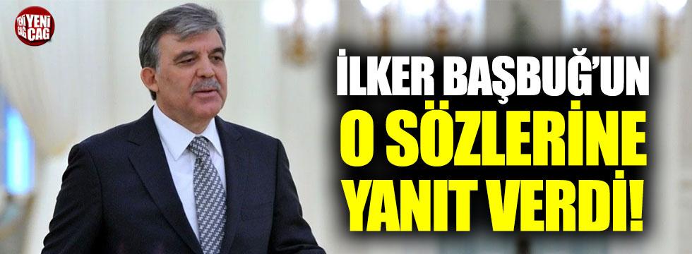 Abdullah Gül'den İlker Başbuğ'un o sözlerine yanıt