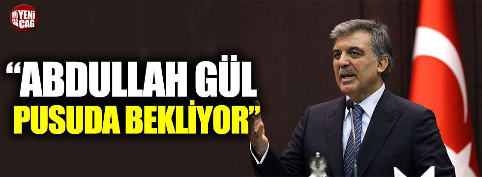"""Hasan Öztürk: """"Abdullah Gül pusuda bekliyor"""""""