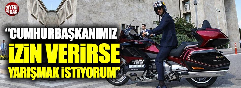 """Sofuoğlu: """"Cumhurbaşkanımız izin verirse yarışmak istiyorum"""""""