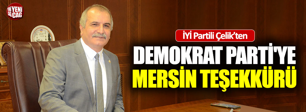 İYİ Partili Çelik'ten DP'ye Mersin teşekkürü