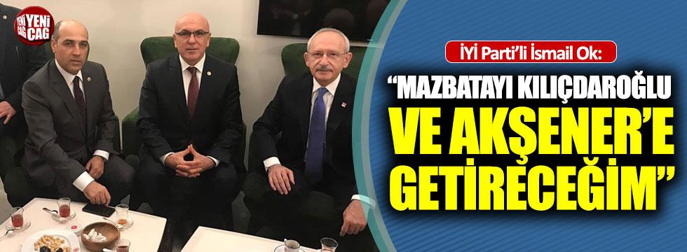 """İsmail Ok; """"Mazbatayı Kılıçdaroğlu ve Akşener'e getireceğim"""""""
