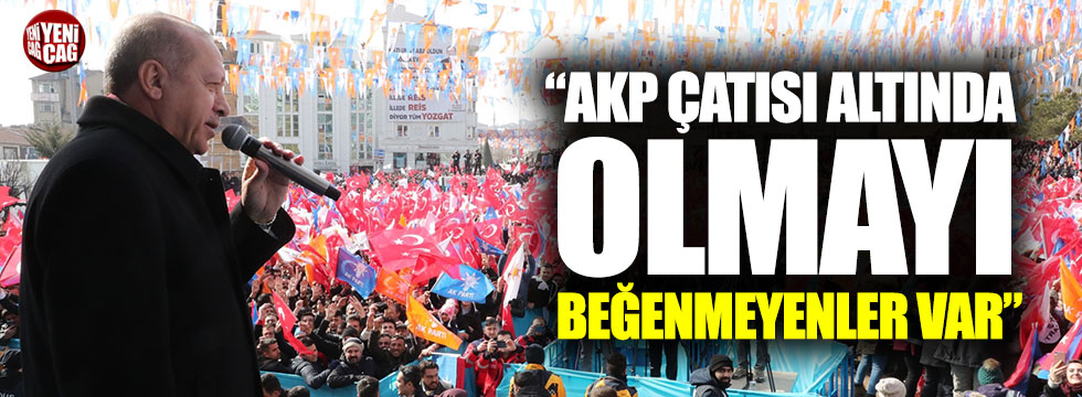 """Erdoğan: """"AKP çatısı altında olmayı beğenmeyenler var"""""""