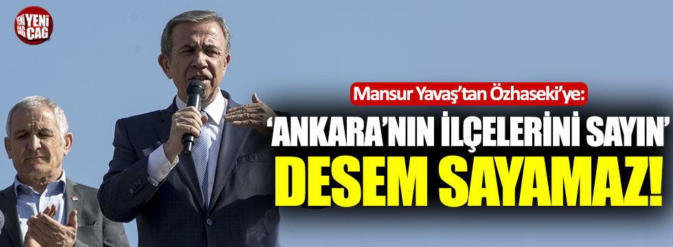 """Mansur Yavaş'tan Özhaseki'ye: """"'Ankara'nın ilçelerini sayın' desem sayamaz"""