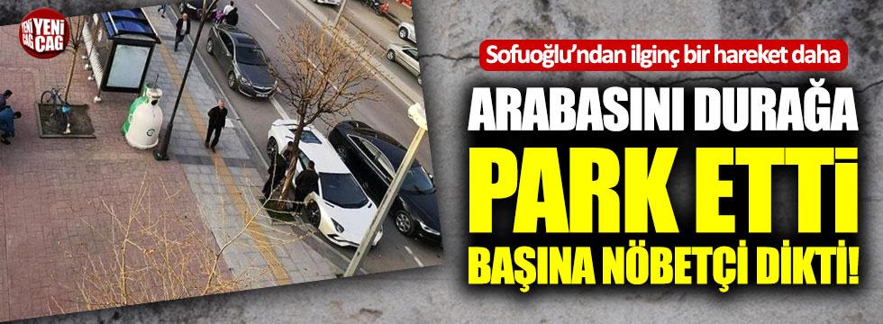 AKP'li Sofuoğlu otobüs durağına park ettiği aracının başına nöbetçi dikti!