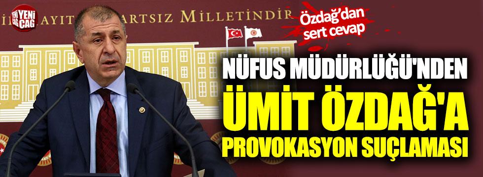 Nüfus Müdürlüğü'nden Ümit Özdağ'a provokasyon suçlaması