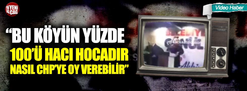 """""""Bu köyün yüzde 100'ü hacı hocadır, bunlar nasıl CHP'ye oy verebilir"""""""