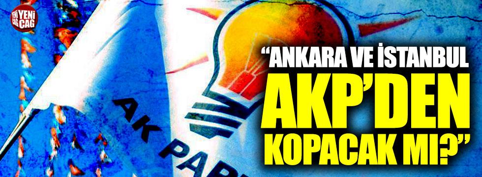"""""""Ankara ve İstanbul AKP'den kopacak mı?"""""""