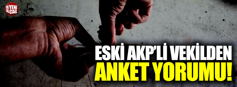 Eski AKP'li vekilden anket yorumu!